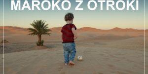 Potovanja z otroki: MAROKO – 2000 km z najetim avtom v dveh tednih