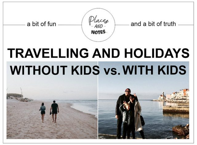 Travelling and holidays with and without kids - what changes when you start travelling as a family