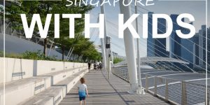 SINGAPORE WITH KIDS | 4 days with a 3-year old