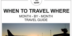 WHEN TO TRAVEL WHERE – month-by-month travel guide | travel tips