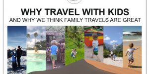 travelling with kids: WHY DO WE DO IT?