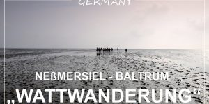 """WATTWANDERUNG"", Germany | hiking from Neßmersiel to Baltrum island in East Frisia"