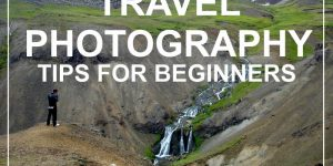 travel tips | TRAVEL PHOTOGRAPHY tips for beginners