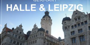 HALLE and LEIPZIG, Germany | weekend trip