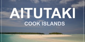 AITUTAKI, Cook islands – lagoon cruise, snorkelling, hiking, kayaking and more – our 8 days in paradise