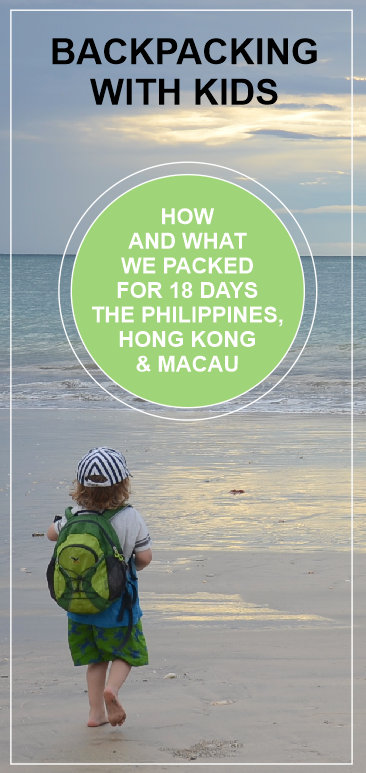 backpacking with kids - how we packed for our latest trip to Hong Kong, Macau and the Philippines
