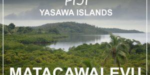 FIJI | MATACAWALEVU, Yasawa islands