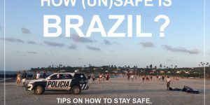 HOW (UN)SAFE IS BRAZIL | tips for safe travels in South America