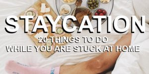 20 things to do while you are stuck at home | STAYCATION