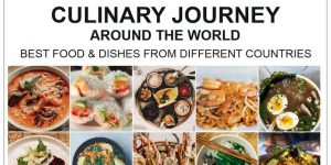 CULINARY JOURNEY AROUND THE WORLD – best food & dishes from different countries