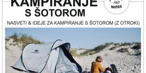 Nasveti & ideje za (družinsko) KAMPIRANJE S ŠOTOROM | vse kar morate vedeti o šotorjenju