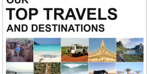 OUR TOP TRAVELS AND DESTINATIONS
