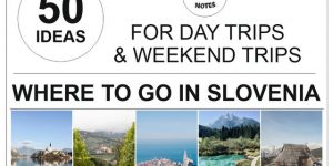 WHERE TO GO IN SLOVENIA | 50 ideas for day trips & weekend trips